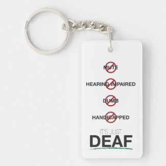 It's just Deaf. / Don't ask why I sign. keychain