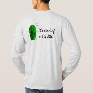 It's kind of a big dill! T-Shirt