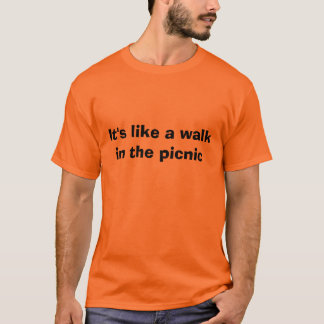 It's like a walk in the picnic T-Shirt
