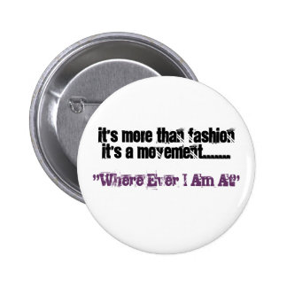 """It's More Than FashionIt's A Movement......., """"... Pinback Buttons"""