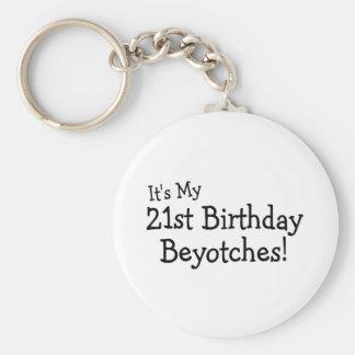 Its My 21st Birthday Beyotches Key Chains