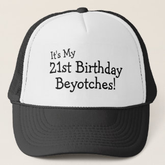 It's My 21st Birthday Beyotches Trucker Hat