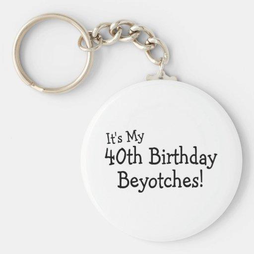 Its My 40th Birthday Beyotches Basic Round Button Key Ring
