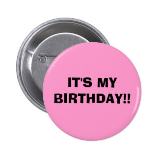IT'S MY BIRTHDAY!! 6 CM ROUND BADGE