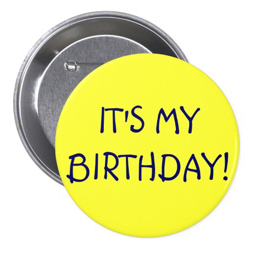 IT'S MY BIRTHDAY! 7.5 CM ROUND BADGE