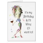 It's my Birthday and I'll Wine if I want to! Greeting Card