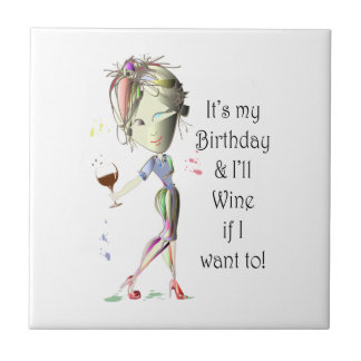 It's my Birthday and I'll Wine if I want to! Small Square Tile