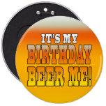 It's My Birthday Beer Me! Funny Bday Joke Pin