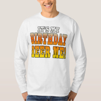 It's My Birthday Beer Me! Funny Bday Joke T-Shirt