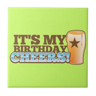 It's My Birthday CHEERS! beers! Ceramic Tiles
