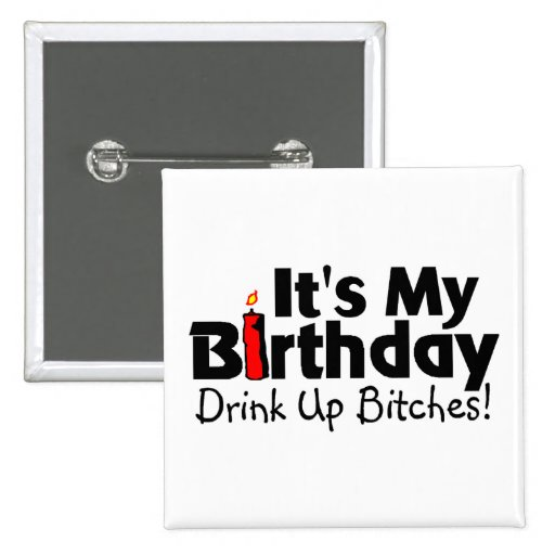 Its My Birthday Drink Up Bitches Badges