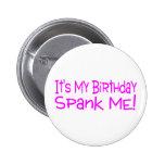 Its My Birthday Spank Me Pinback Button