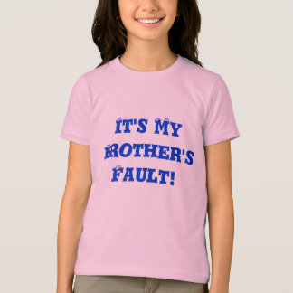 It's My Brother's Fault! T-Shirt