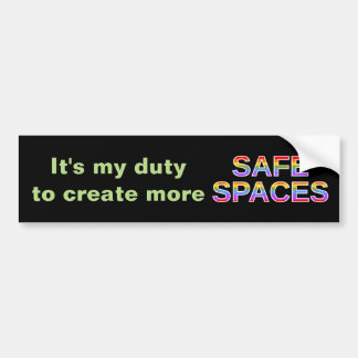 It's my duty to create more SAFE SPACES Bumper Sticker