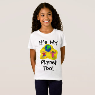 It's My Planet Too! T-Shirt