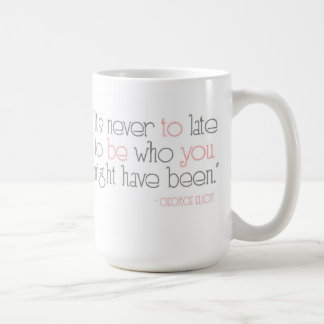 It's Never To Late To Be You Mug