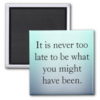 It's Never Too Late Square Magnet