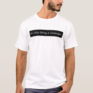 It's Nice Being A Montague. T-Shirt