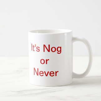 It's Nog or Never Coffee Mug