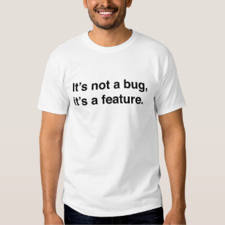 It's not a bug it's a feature tshirts