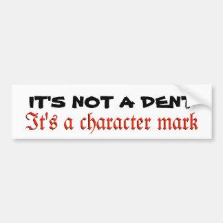 It's Not A Dent, It's a Character Mark Bumper Sticker