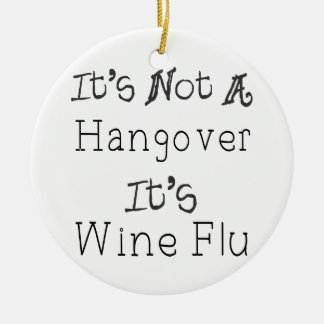 It's Not A Hangover, It's Wine Flue Ceramic Ornament
