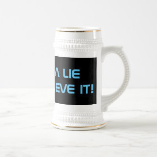 IT'S NOT A LIE IF YOU BELIEVE IT BEER STEIN