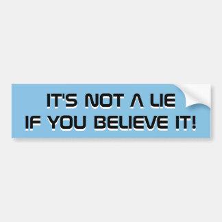 IT'S NOT A LIE IF YOU BELIEVE IT! STICKER