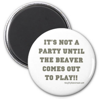 It's Not A Party Until The Beaver Comes Out 6 Cm Round Magnet