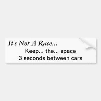 It's Not A Race...Keep the space Car Bumper Sticker