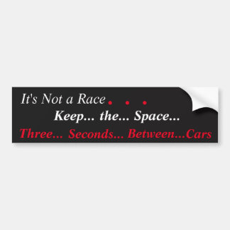 """It's Not a Race...Keep the Space"" Bumper Sticker"