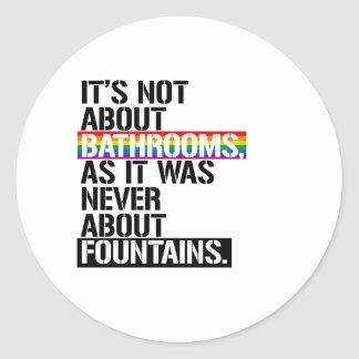 It's not about bathrooms - - LGBTQ Rights -  Classic Round Sticker