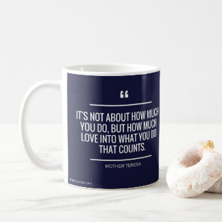 It's Not About How Much You Do Quote Coffee Mug