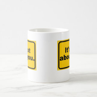 It's Not About You Mug