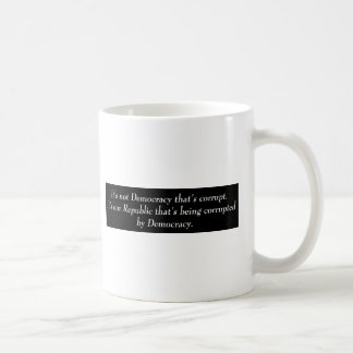It's not Democracy that's corrupt its our... Coffee Mug