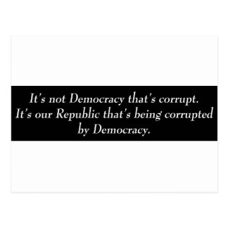 It's not Democracy that's corrupt its our... Postcard