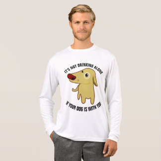 IT'S NOT DRINKING ALONE IF OUR DOG IS WITH YOU T-Shirt