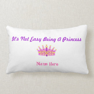 """""""It's Not Easy Being A Princess"""" Custom Pillow"""