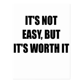 ITS NOT EASY BUT ITS WORTH IT.png Postcard