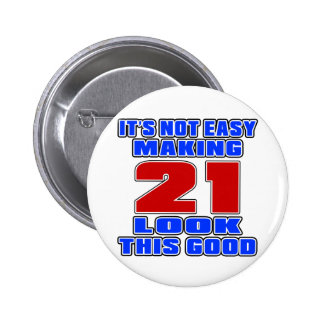 It's not easy making 21 look this good 6 cm round badge