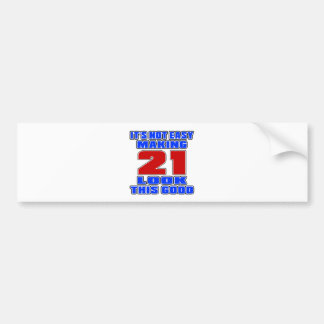 It's not easy making 21 look this good bumper sticker