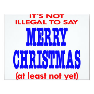 It's Not Illegal To Say Merry Christmas 11 Cm X 14 Cm Invitation Card
