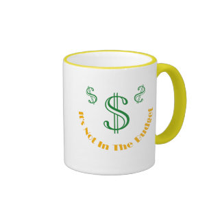 It's Not In The Budget Ringer Coffee Mug