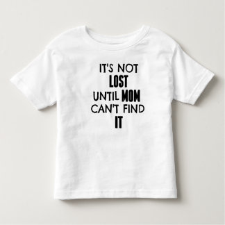 It's Not Lost Until Mom Can't Find It Modern Tee