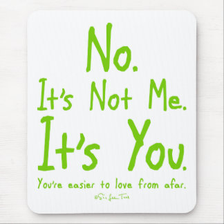 Its Not Me. It's You Mouse Pad