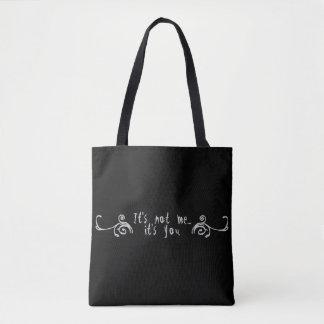 """It's not me... it's you."" Tote Bag"