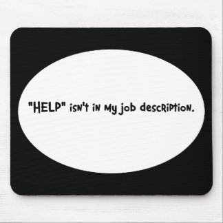 It's not my job to help you mouse pad