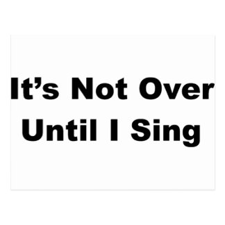 It's Not Over Until I Sing Postcard