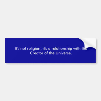It's not religion, it's a relationship with the... bumper sticker