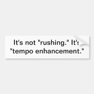 It's not rushing. bumper sticker
